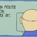 Ein Meister sein, der übt.